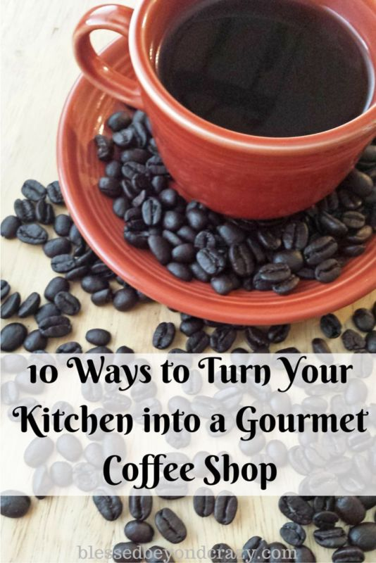 10 Ways to Turn Your Kitchen into a Gourmet Coffee Shop